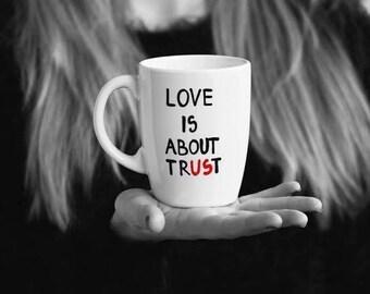 Big Handpainted Mug, Big White Coffee Mug, Coffee Mug, White Coffee Mug, Coffee Mug for Friend, Love Mug, Big Tea Mug - Love is About Trust