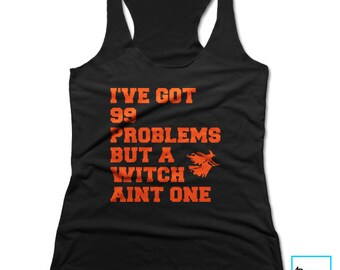 I've Got 99 Problems But a Witch Ain't One | Halloween | Holiday | Women's Racerback Tank