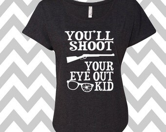 You'll Shoot Your Eye Out Kid Dolman Off the shoulder flowy tee Funny Christmas Party Shirt Ugly Sweater Christmas Shirt Christmas Story
