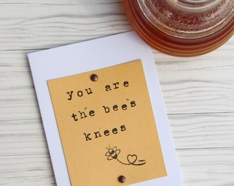 You are the bees knees