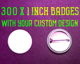 300 x 1 Inch Custom Badge/Buttons