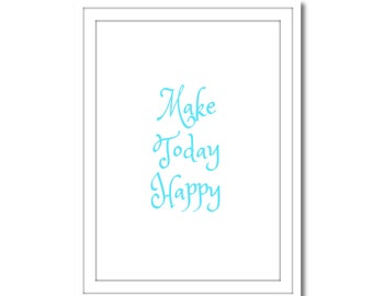 Make Today Happy, Printable Art, Instant Download, Wall Art, Home Decor, Printable Art