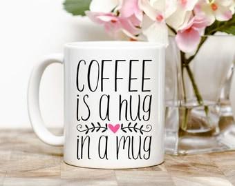 Coffee Is A Hug In A Mug Tea or Coffee Mug (2 Sizes Available)