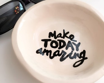 Make Today Amazing or custom little handmade pottery trinket soap or ring dish