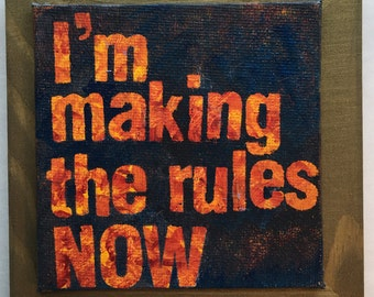 I'm Making The Rules Now - Inspire Art