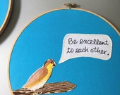 """SALE Be Excellent to Each Other - hand embroidered """"Bill & Ted's Excellent Adventure"""" inspired wall hanging with bird applique"""