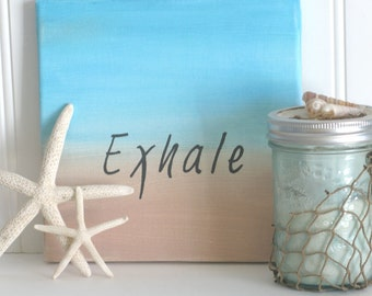 Exhale, Yoga Decor, Beach Wall Art, Meditation Art, Cottage Chic Decor, Beach Life, Relaxation Quotes on Canvas