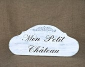 Wooden Home Decor, Shabby Cottage Chic Distressed French Country, Wood Parisian Style Sign, Mon Petit Chateau Plaque, My Little Castle Quote