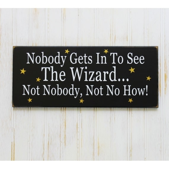 Wood Sign Nobody Gets In To See The Wizard of Oz Painted Wall Plaque Office Home Decor Wall Decor