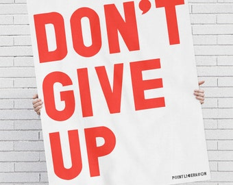SMALL 8.5 X 11 Don't Give Up Poster