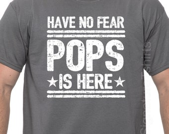 Father's Day Gift Have No Fear Pops is Here T Shirt Mens t shirt tshirt Christmas Gift New Dad Husband Gift Grandpa Funny Tshirt Dad Gift
