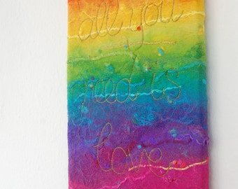 All You Need Is Love  - A Felted Rainbow with Gold Stitched Text, Quote. Affirmation Art. Original. Felt Painting. Rainbow Felt.