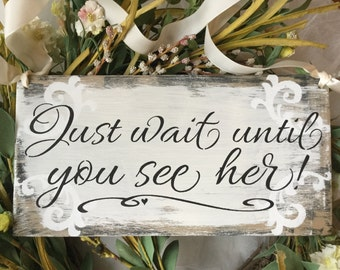 Just wait until you see her, ring bearer sign, wedding decor, shabby chic, Here comes the Bride alternative, KerriArt item 000122