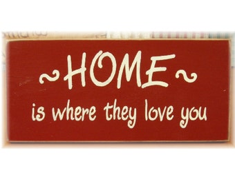 Home is where they love you primitive wood sign