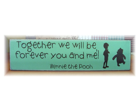 Together we will be forever you and me Winnie the Pooh quote wood sign