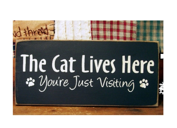 The Cat Lives Here You're Just Visiting primitive  wood sign