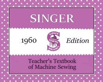 1960~SINGER TEACHERS TEXTBOOK of Machine Sewing Book~ Lessons~Sewing Machine Attachments~Dressmaking~1000'S Stitches~194 Pages ~Pdf~Ebook