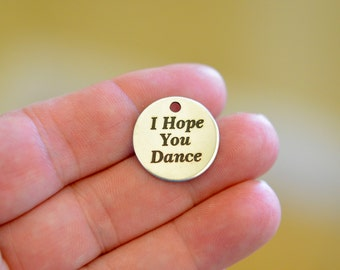 I Hope You Dance Custom Laser Engraved Stainless Steel Charm CC103