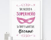 She Needed a Superhero Print