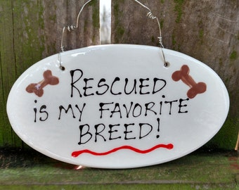 Rescued is my favorite breed ceramic sign