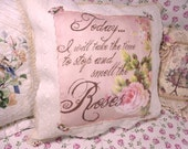 "Shabby Chic Cottage Chic Throw Pillow Pink Pillow Pink Roses Pillow Words of Wisdom -- ""Today I will take the time to smell the Roses"""