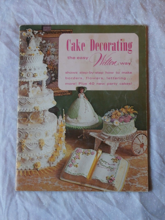 Cake Decorating Made Easy Book : Cake Decorating the Easy Wilton Way, 1973, Idea and How to ...