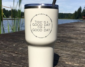 "Custom ""Good Day"" RTIC, YETI vacuum insulated tumbler, powder coated and laser engraved/etched"