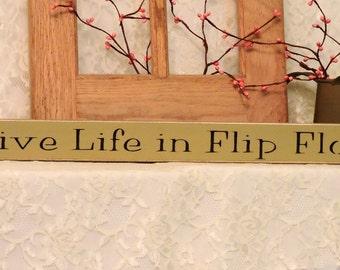 Live Life in Flip Flops - Beach Sign, Summer Decor, Fun Summer Sign, Beach Decor, Primitive, Country, Shelf Sitter, flip flop sign