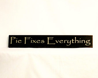 Pie Fixes Everything - Primitive Country Painted Wall Sign, Room Decor, Christmas Gift, Hostess Gift, Kitchen Decor, Pie Sign