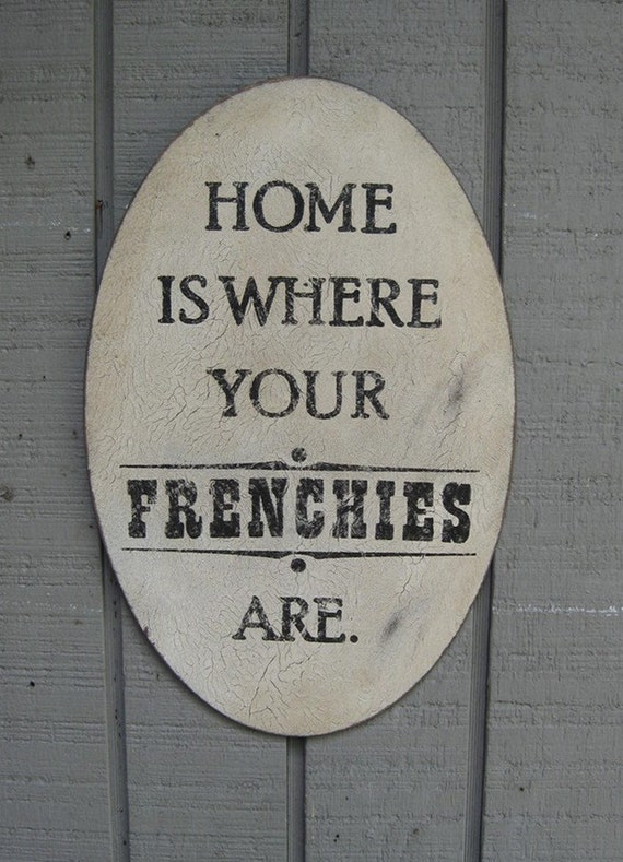 Primitive Sign - Home is Where Your Frenchie Is or Frenchies Are - Several Colors Available