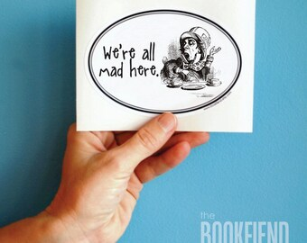 we're all mad here Alice in Wonderland bumper sticker