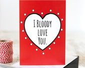 Valentine's day card - I Bloody Love You Card // Red Heart Anniversary Card, Just Because Boyfriend or Girlfriend Greeting Card