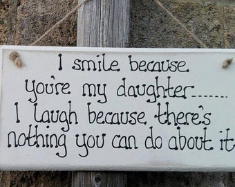 Handmade Wooden Plaque I Smile Because Your My Daughter