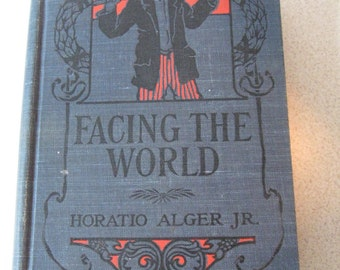 Horatio Alger, Jr.  Facing The World, or The Haps And Mishaps Of Harry Vane Publisher Stitt, 1905  Vintage Hardcover