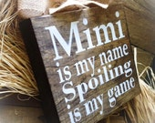 Mimi Sign ,Mimi Gift , Mother's Day Gift ,Mimi Is My Name Spoiling Is My Game , Wood Block , Plaque , Mimi Gigi Nana Meme Yaya Oma GG
