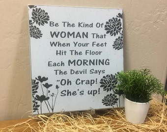Friendship sign, friend sign, funny sign, Be The Kind Of Woman That When Your Feet Hit The Floor Each Morning, Gag Gift White Elephant