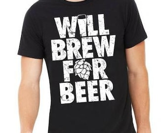Official Brew Day Shirt, Will Brew For Beer, Homebrewer, Home Brewing, Beer Geek, Father's Day Gift, Great for Brew Day and Beer Festivals