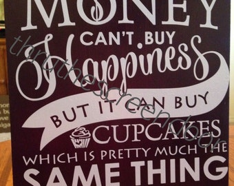 Money Can't buy happiness, cupcakes board, home decor, wall decor, wall hangings, vinyl lettering, home and living, funny gift, customs sign