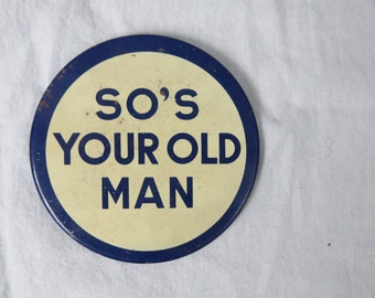 "Vintage Pinback - Very large Button -Comical -  Pinback- ""So's Your Old Man"""