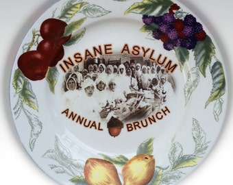 Insane Asylum Annual Brunch ..Up-Cycled Antique Plate