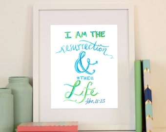 John 11:25 The Resurrection & the Life Handlettered Easter Watercolor Printable Jesus Modern Calligraphy Room Home Decor Spring New Life
