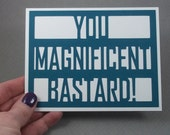 You Magnificent Bastard - White card with Teal lettering  - 30 Rock Inspired Thank You card - blank inside