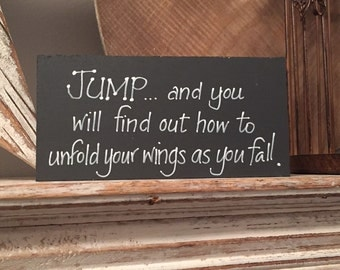 Hand Painted Wooden Sign - Jump, fly, let your wings unfold
