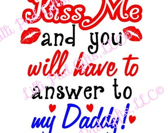 Kiss Me and you will have to answer to my Daddy - Cut File - Instant Download - SVG and DXF for Silhouette Studio & other Cut Machines