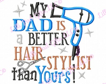 My Dad is a Better Hair Stylist than Yours - Blow Dryer Applique - Machine Embroidery Design - 7 Sizes