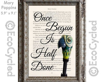 Mary Poppins Once Begun is Half Done Quote on Vintage Upcycled Dictionary Art Print Book Art Print Recycled book lover art bookworm gift