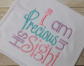 I am Precious in His Sight Embroidered Shirt, Bodysuit, Gown, Burp Cloth or Bib