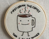 First I drink the coffee then i do the things hand embroidery hoop wall art  5 inch handmade kawaii