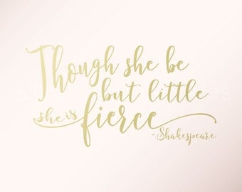 Though She Be But Little She Is Fierce Wall Decal | Gold Girls Room Decor | Calligraphy Wall Decal | Girls Nursery Wall Decor Shakespeare