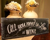 "All you need is Love & Wine rustic  hand painted wood sign 7""x22"" wedding sign valentines day anniversary"